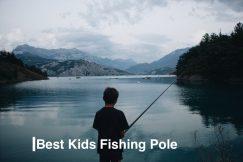 Best Kids Fishing Pole